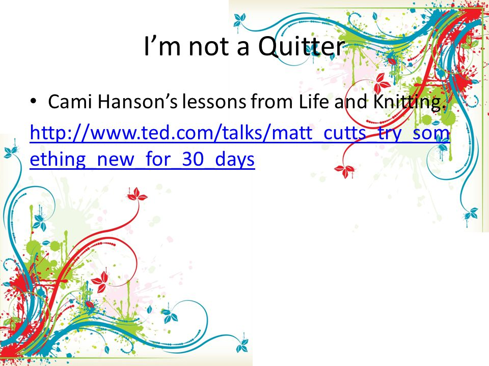 I'm not a Quitter Cami Hanson's lessons from Life and Knitting.
