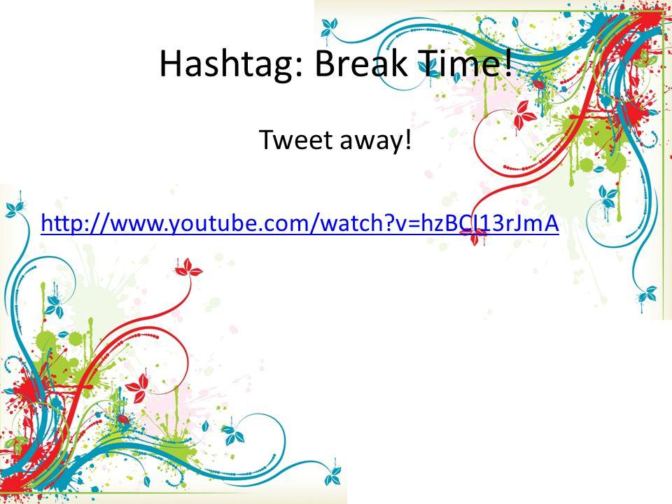 Hashtag: Break Time! Tweet away! http://www.youtube.com/watch?v=hzBCI13rJmA