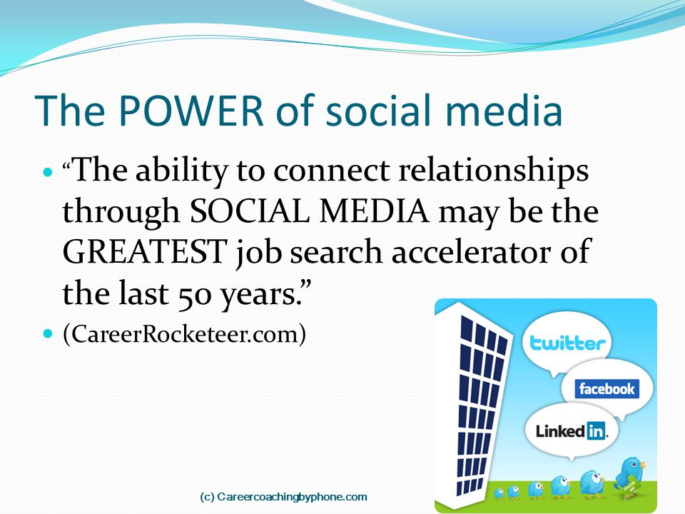 "The POWER of social media "" The ability to connect relationships through SOCIAL MEDIA may be the GREATEST job search accelerator of the last 50 years."