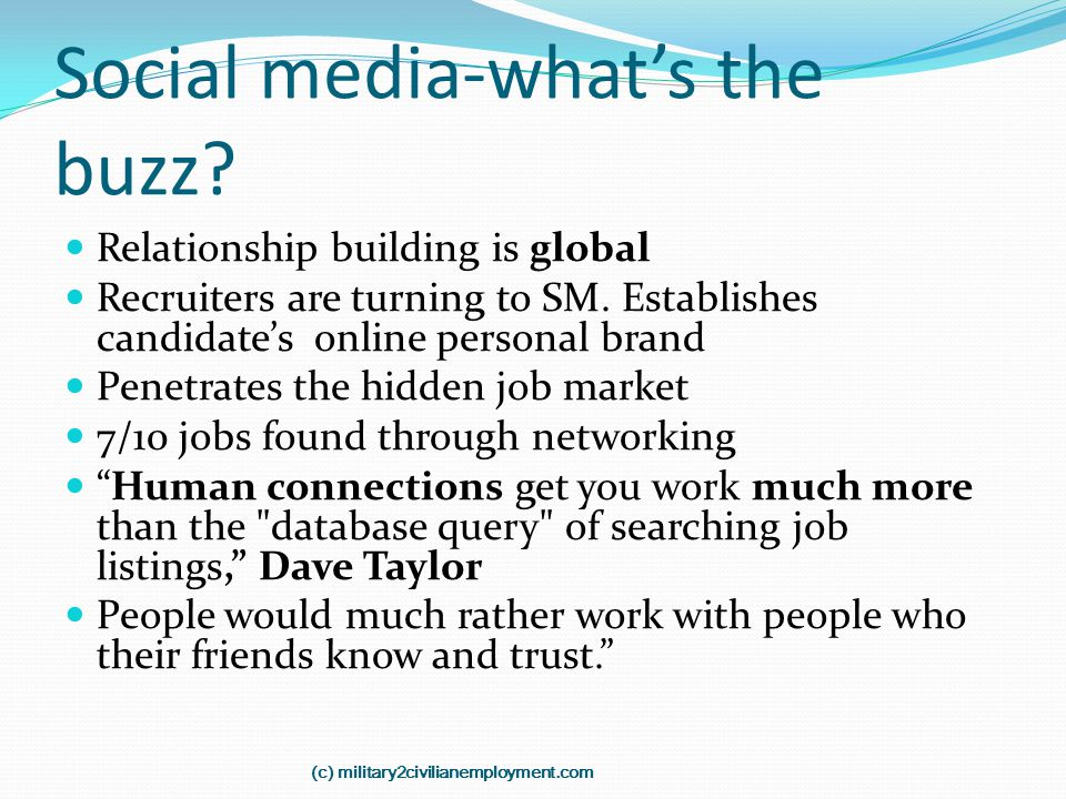 Social media-what's the buzz? Relationship building is global Recruiters are turning to SM. Establishes candidate's online personal brand Penetrates t