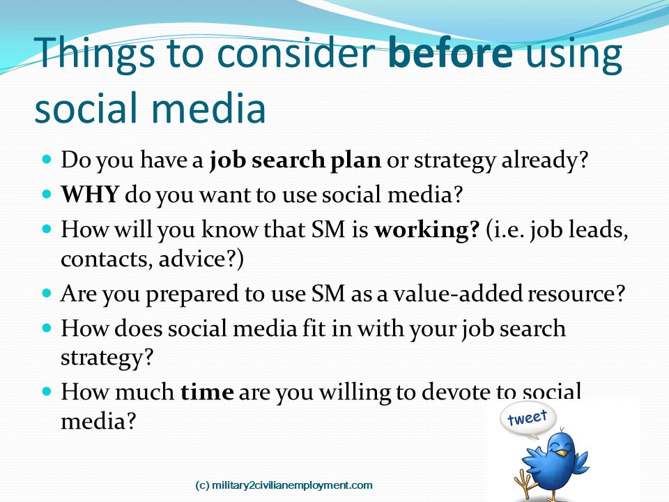 Things to consider before using social media Do you have a job search plan or strategy already? WHY do you want to use social media? How will you know