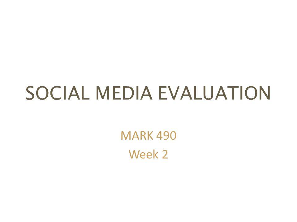 SOCIAL MEDIA EVALUATION MARK 490 Week 2