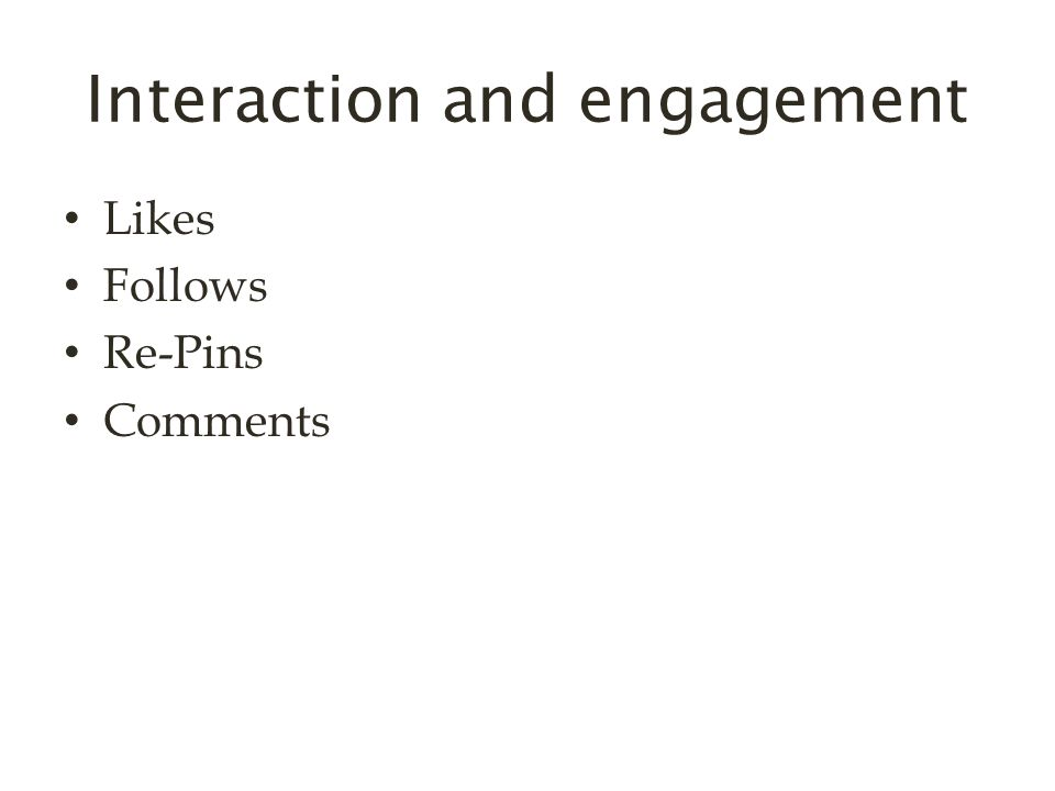 Interaction and engagement Likes Follows Re-Pins Comments