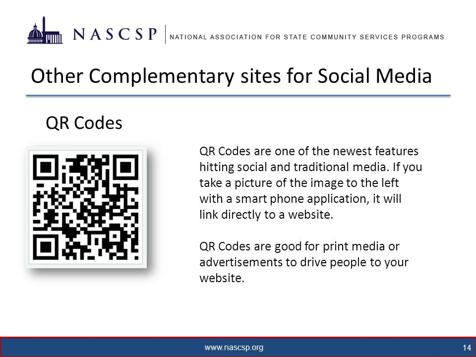 www.nascsp.org 14 Other Complementary sites for Social Media QR Codes QR Codes are one of the newest features hitting social and traditional media.