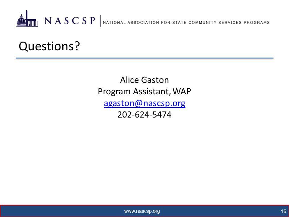 www.nascsp.org 16 Questions Alice Gaston Program Assistant, WAP agaston@nascsp.org 202-624-5474