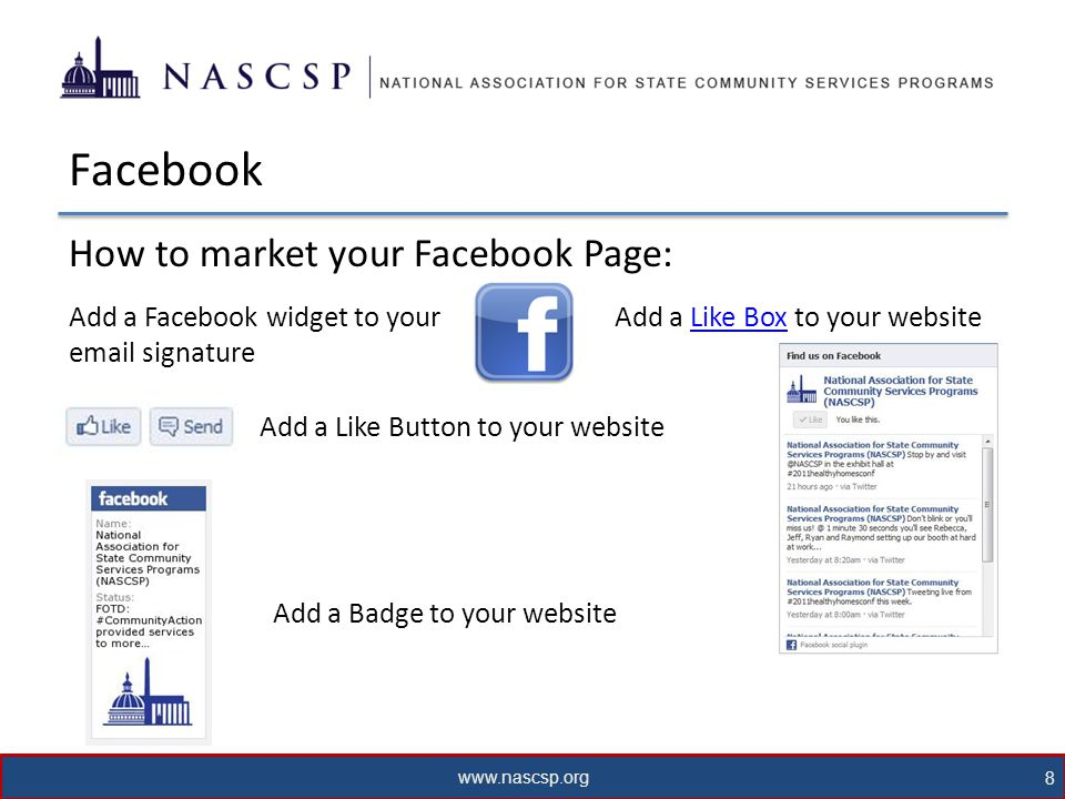 www.nascsp.org 8 Facebook How to market your Facebook Page: Add a Facebook widget to your email signature Add a Like Button to your website Add a Like Box to your websiteLike Box Add a Badge to your website
