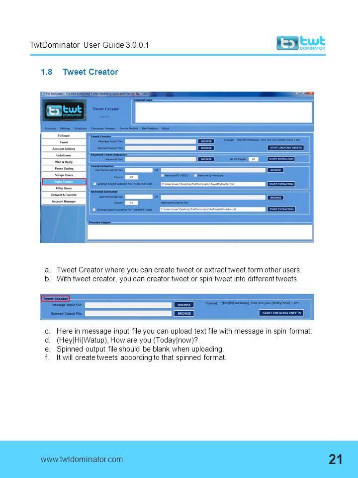 TwtDominator User Guide 3.0.0.1 1.8 Tweet Creator www.twtdominator.com 21 a.Tweet Creator where you can create tweet or extract tweet form other users