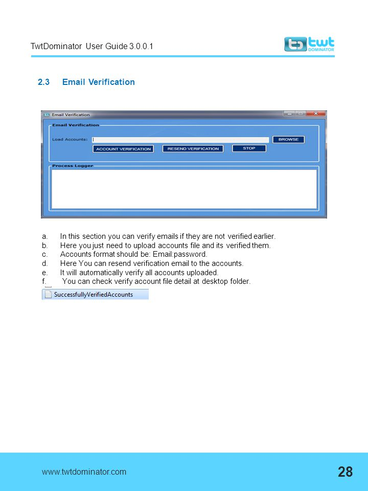 TwtDominator User Guide 3.0.0.1 2.3 Email Verification www.twtdominator.com 28 a.In this section you can verify emails if they are not verified earlie