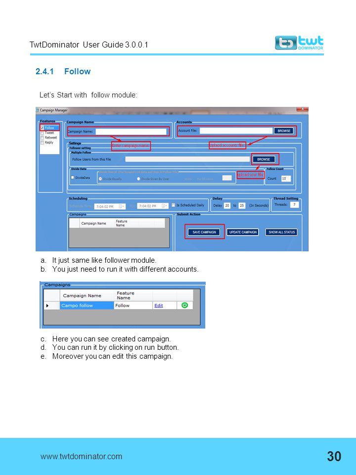 TwtDominator User Guide 3.0.0.1 2.4.1 Follow Let's Start with follow module: www.twtdominator.com 30 a.It just same like follower module. b.You just n