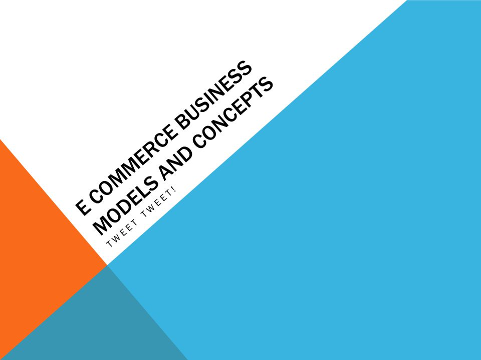 E COMMERCE BUSINESS MODELS AND CONCEPTS TWEET TWEET!