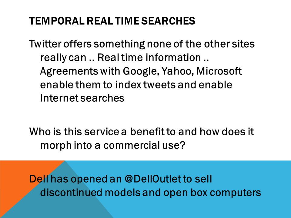 TEMPORAL REAL TIME SEARCHES Twitter offers something none of the other sites really can..