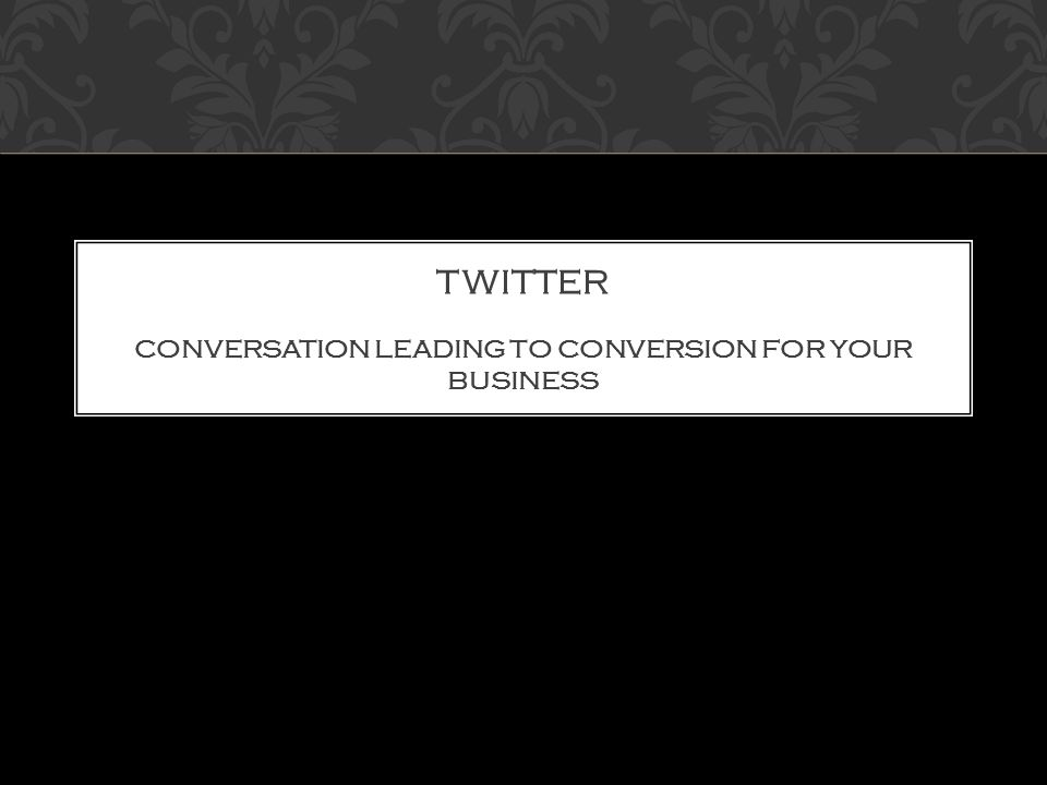 TWITTER CONVERSATION LEADING TO CONVERSION FOR YOUR BUSINESS