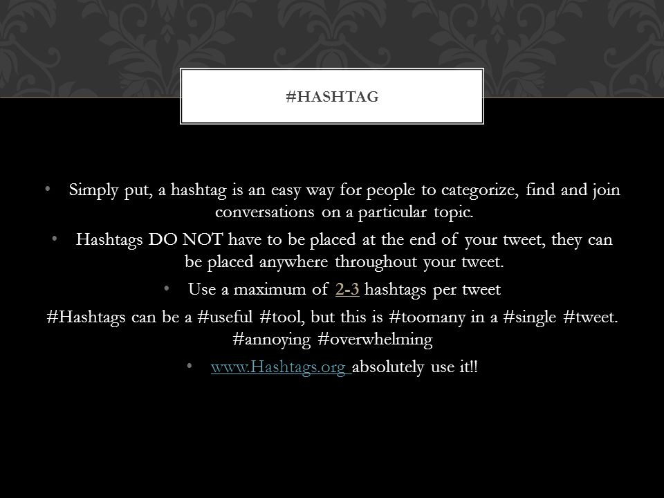 Simply put, a hashtag is an easy way for people to categorize, find and join conversations on a particular topic.