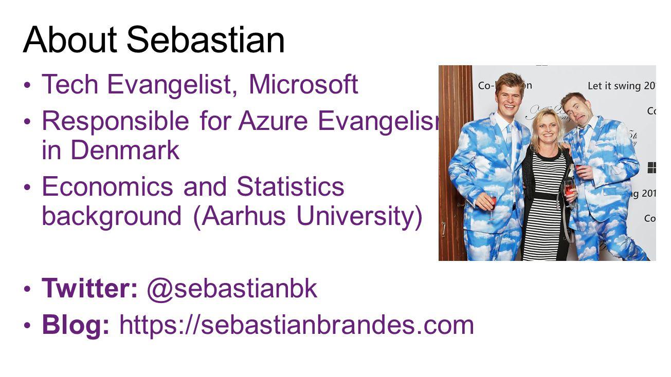 Tech Evangelist, Microsoft Responsible for Azure Evangelism in Denmark Economics and Statistics background (Aarhus University) Twitter: @sebastianbk B