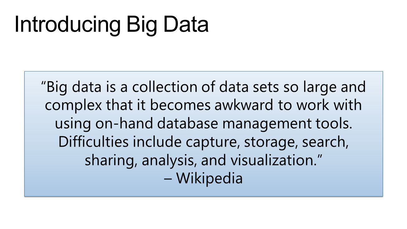 """""""Big data is a collection of data sets so large and complex that it becomes awkward to work with using on-hand database management tools. Difficulties"""