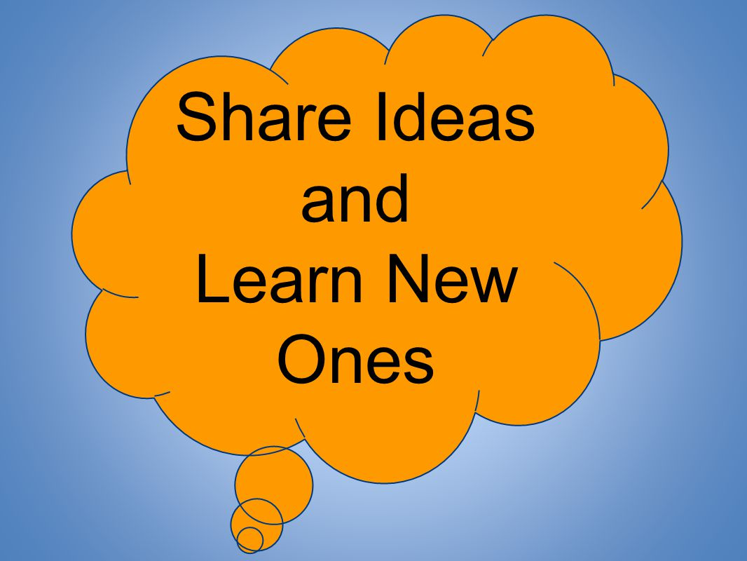 Share Ideas and Learn New Ones