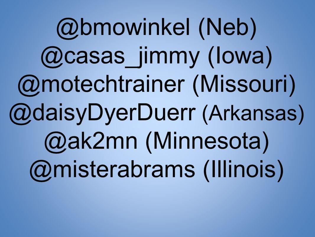 @bmowinkel (Neb) @casas_jimmy (Iowa) @motechtrainer (Missouri) @daisyDyerDuerr (Arkansas) @ak2mn (Minnesota) @misterabrams (Illinois)