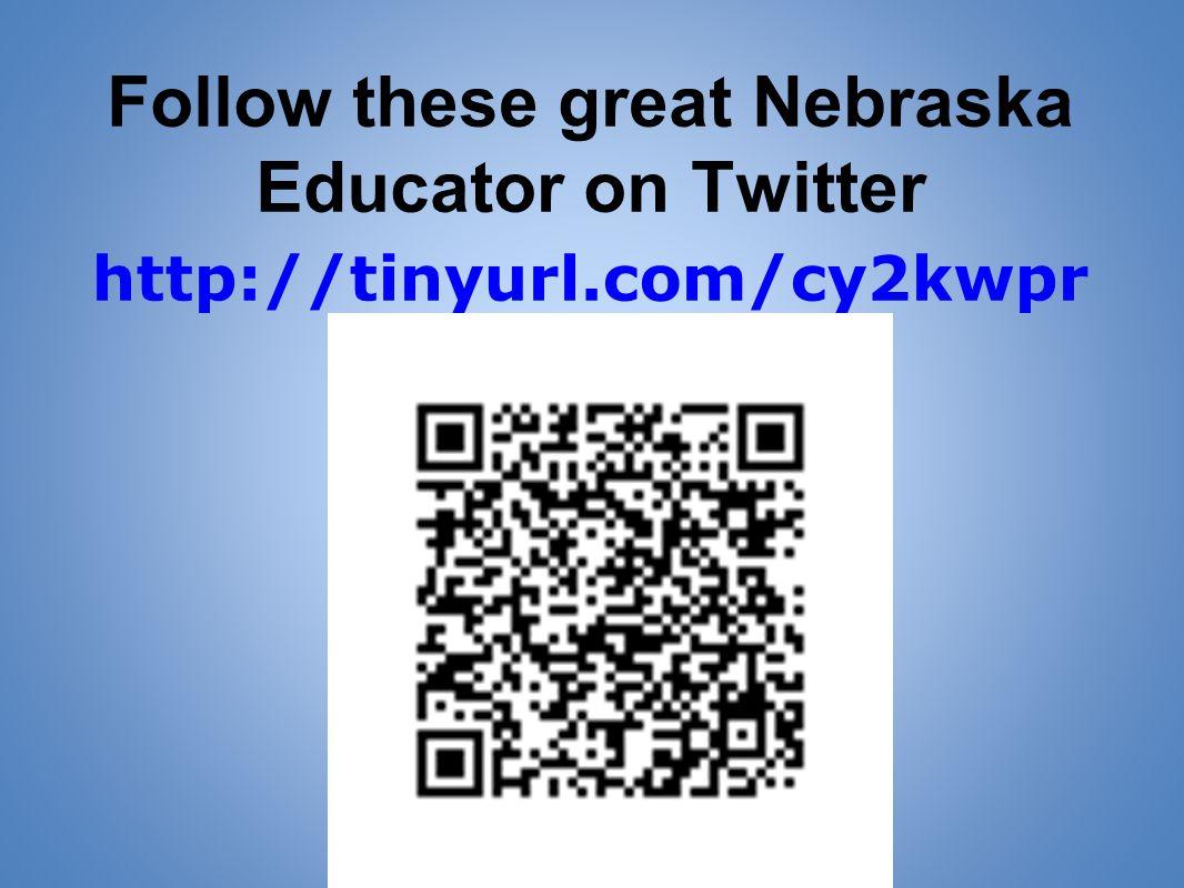 Follow these great Nebraska Educator on Twitter http://tinyurl.com/cy2kwpr