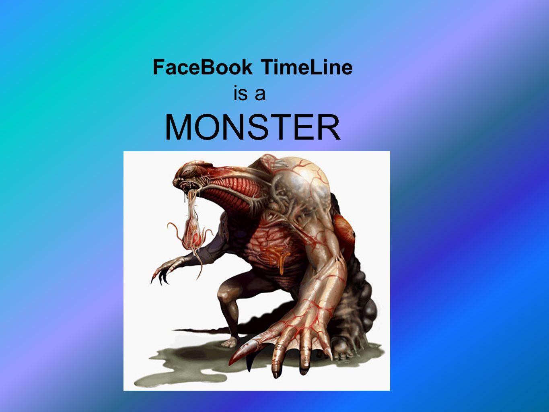 FaceBook TimeLine is a MONSTER