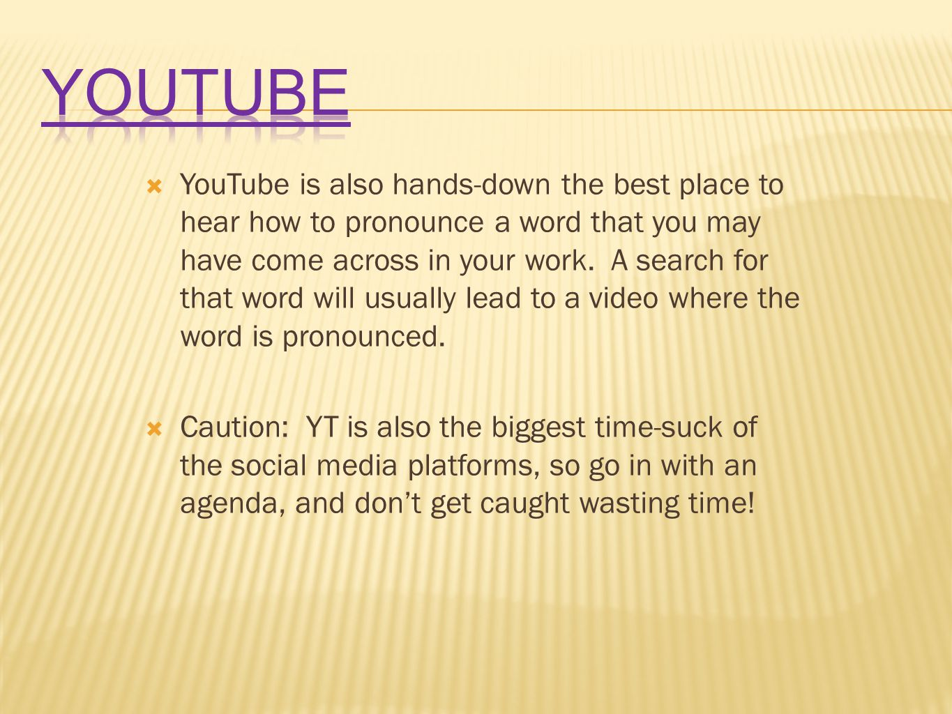  YouTube is also hands-down the best place to hear how to pronounce a word that you may have come across in your work.
