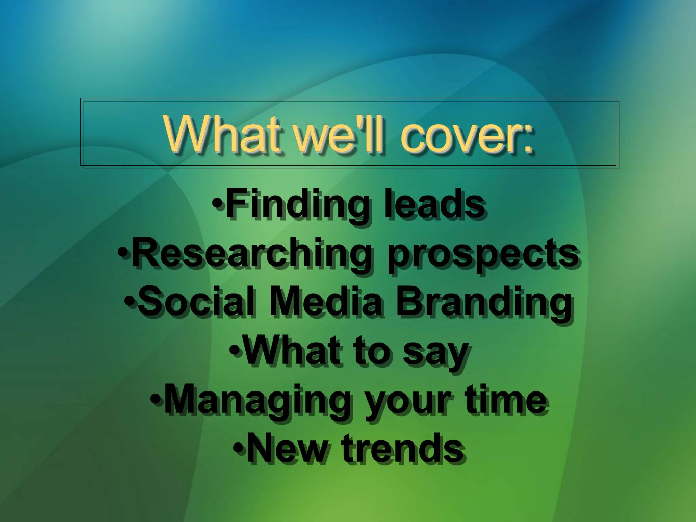 Finding leads Researching prospects Social Media Branding What to say Managing your time New trends Finding leads Researching prospects Social Media Branding What to say Managing your time New trends