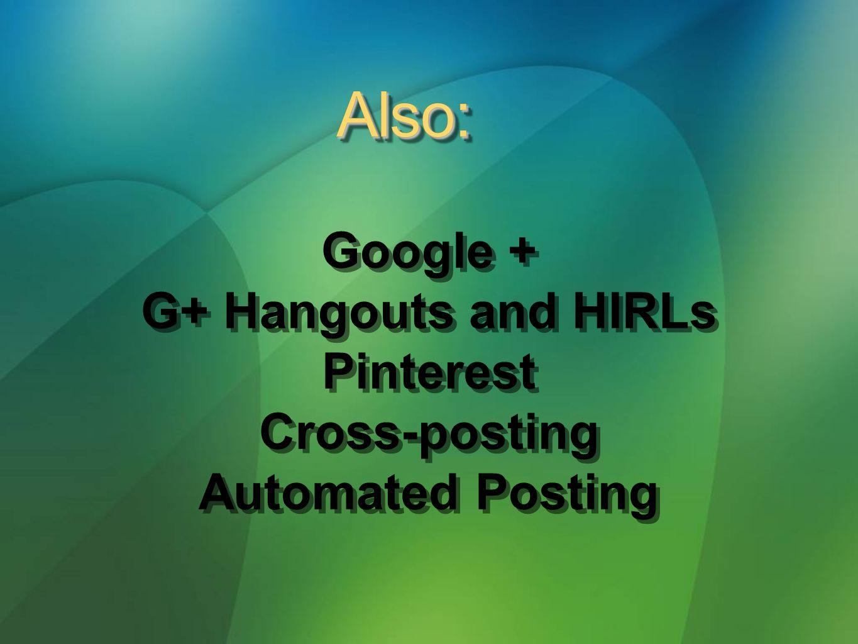 Google + G+ Hangouts and HIRLs Pinterest Cross-posting Automated Posting Google + G+ Hangouts and HIRLs Pinterest Cross-posting Automated Posting