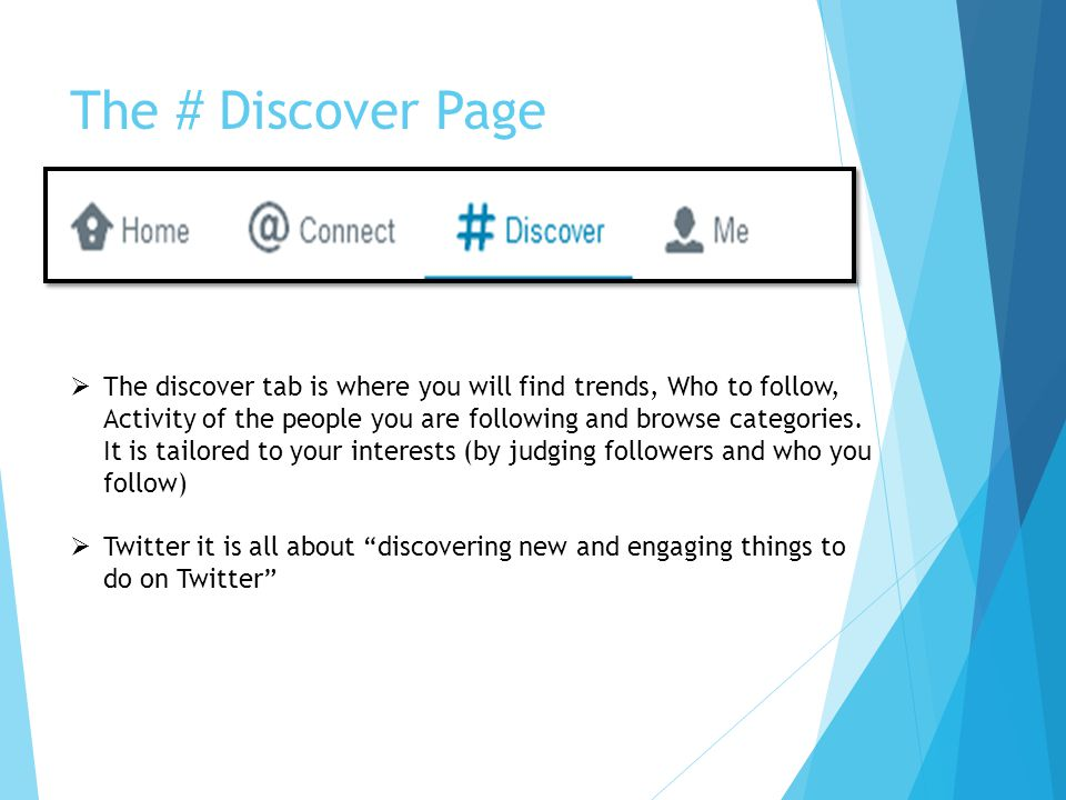 The # Discover Page  The discover tab is where you will find trends, Who to follow, Activity of the people you are following and browse categories. I