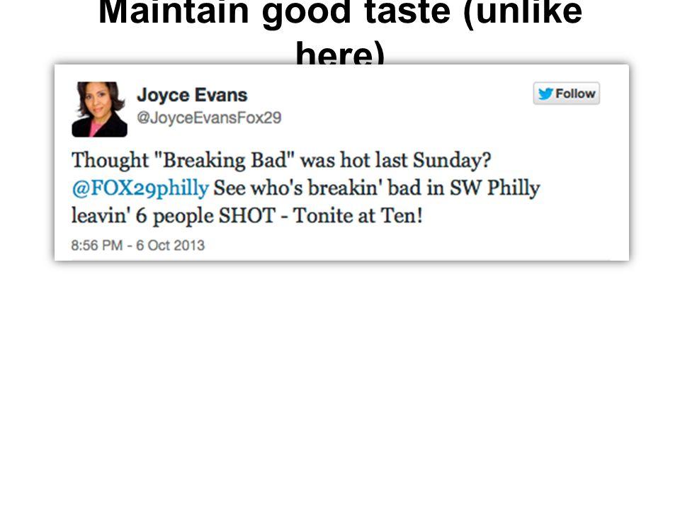 Maintain good taste (unlike here)