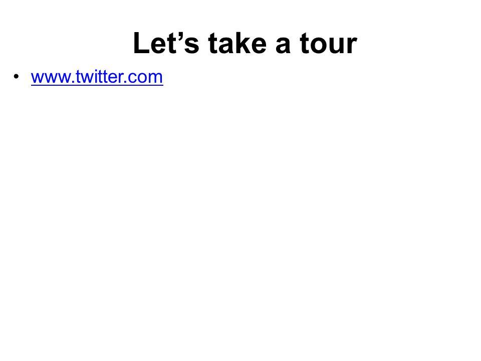 Let's take a tour www.twitter.com