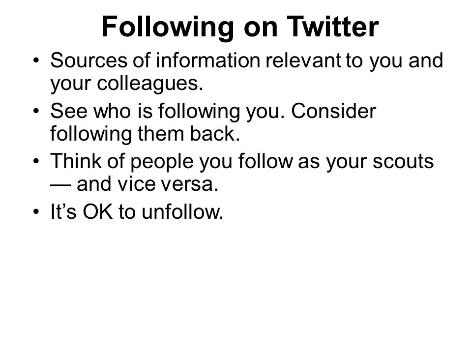 Following on Twitter Sources of information relevant to you and your colleagues.
