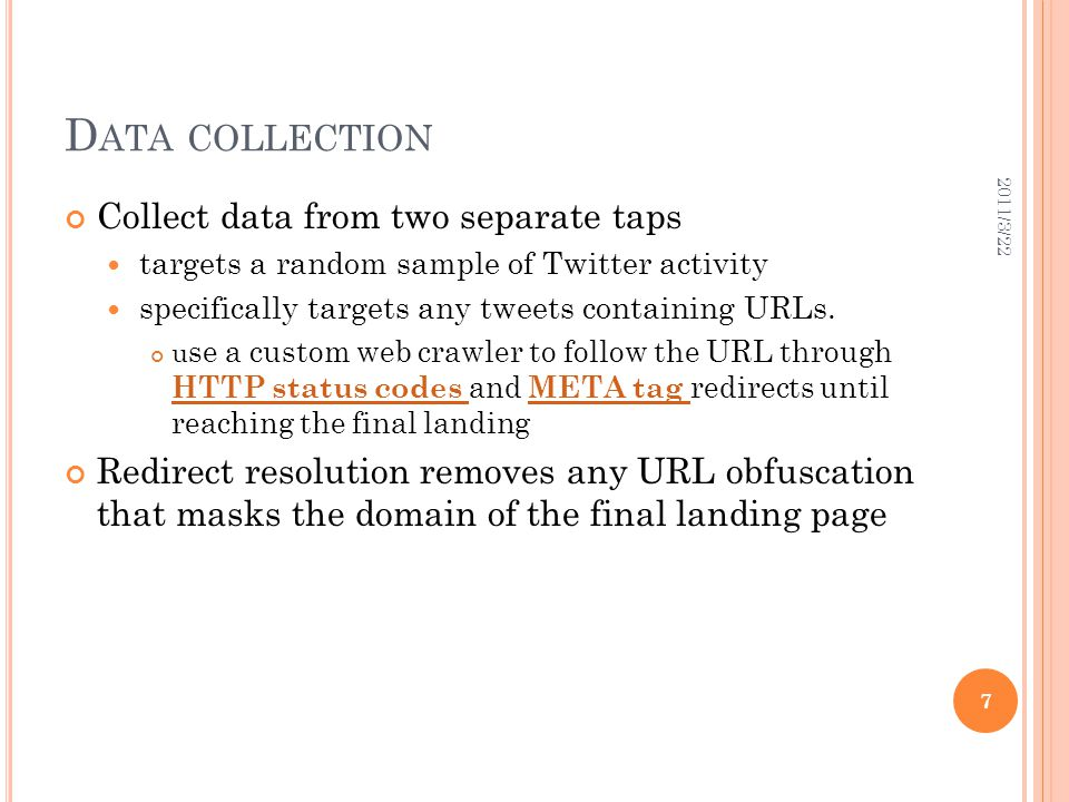 D ATA COLLECTION Collect data from two separate taps targets a random sample of Twitter activity specifically targets any tweets containing URLs.