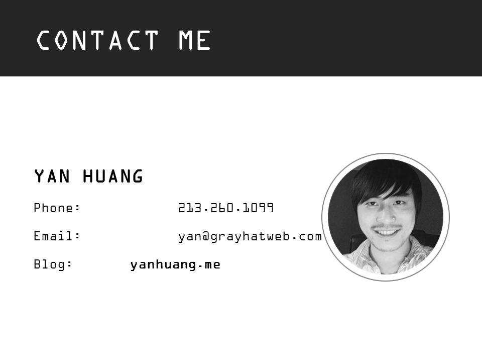 CONTACT ME YAN HUANG Phone:213.260.1099 Email:yan@grayhatweb.com Blog:yanhuang.me