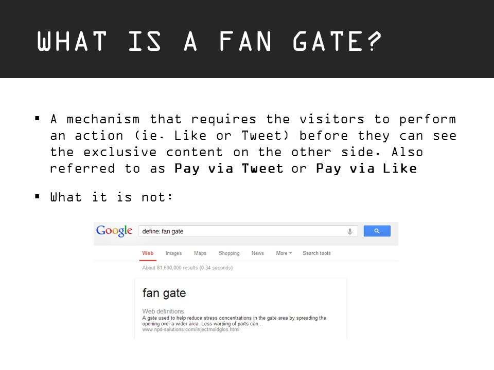 WHAT IS A FAN GATE.  A mechanism that requires the visitors to perform an action (ie.