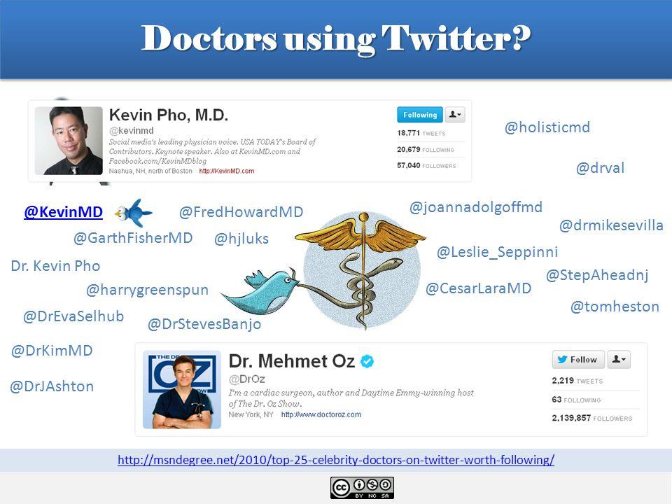 Doctors using Twitter? @KevinMD @joannadolgoffmd @drmikesevilla Dr. Kevin Pho @tomheston @DrKimMD @DrStevesBanjo @DrEvaSelhub @holisticmd @GarthFisher