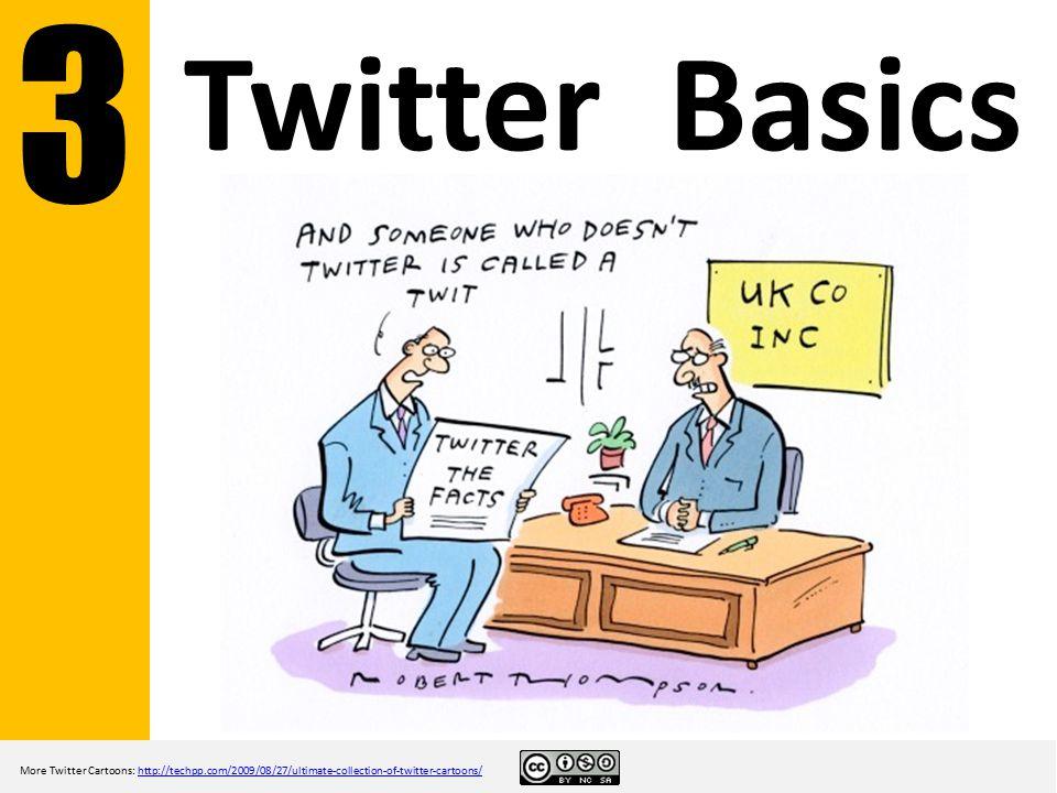 Twitter Basics More Twitter Cartoons: http://techpp.com/2009/08/27/ultimate-collection-of-twitter-cartoons/http://techpp.com/2009/08/27/ultimate-collection-of-twitter-cartoons/ 3