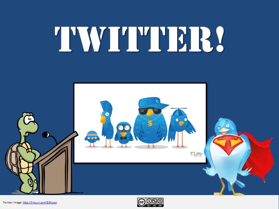 Twitter! Twitter image: http://tinyurl.com/83hozyrhttp://tinyurl.com/83hozyr