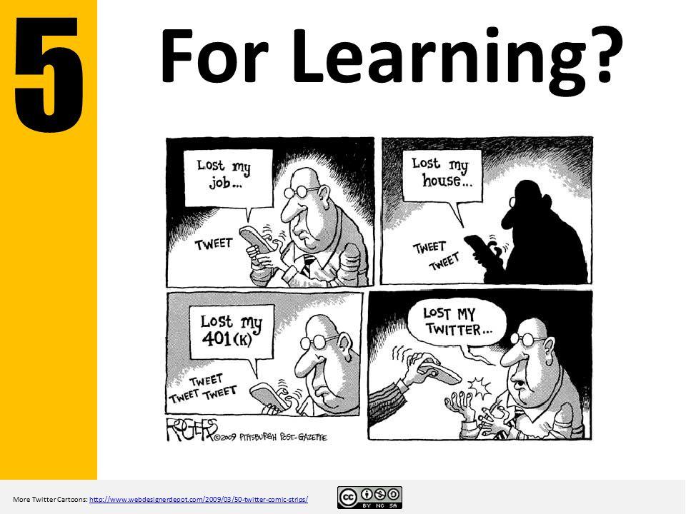 For Learning? More Twitter Cartoons: http://www.webdesignerdepot.com/2009/03/50-twitter-comic-strips/http://www.webdesignerdepot.com/2009/03/50-twitte