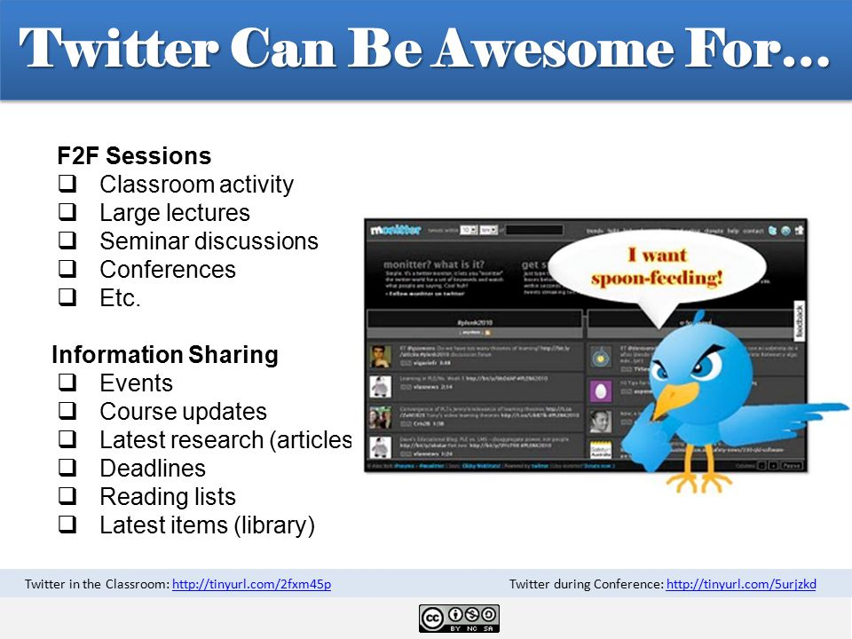 Twitter Can Be Awesome For… F2F Sessions  Classroom activity  Large lectures  Seminar discussions  Conferences  Etc.