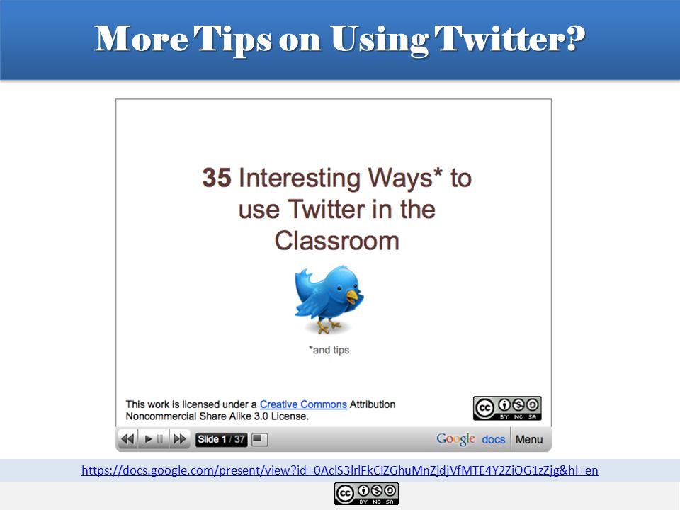More Tips on Using Twitter? https://docs.google.com/present/view?id=0AclS3lrlFkCIZGhuMnZjdjVfMTE4Y2ZiOG1zZjg&hl=en