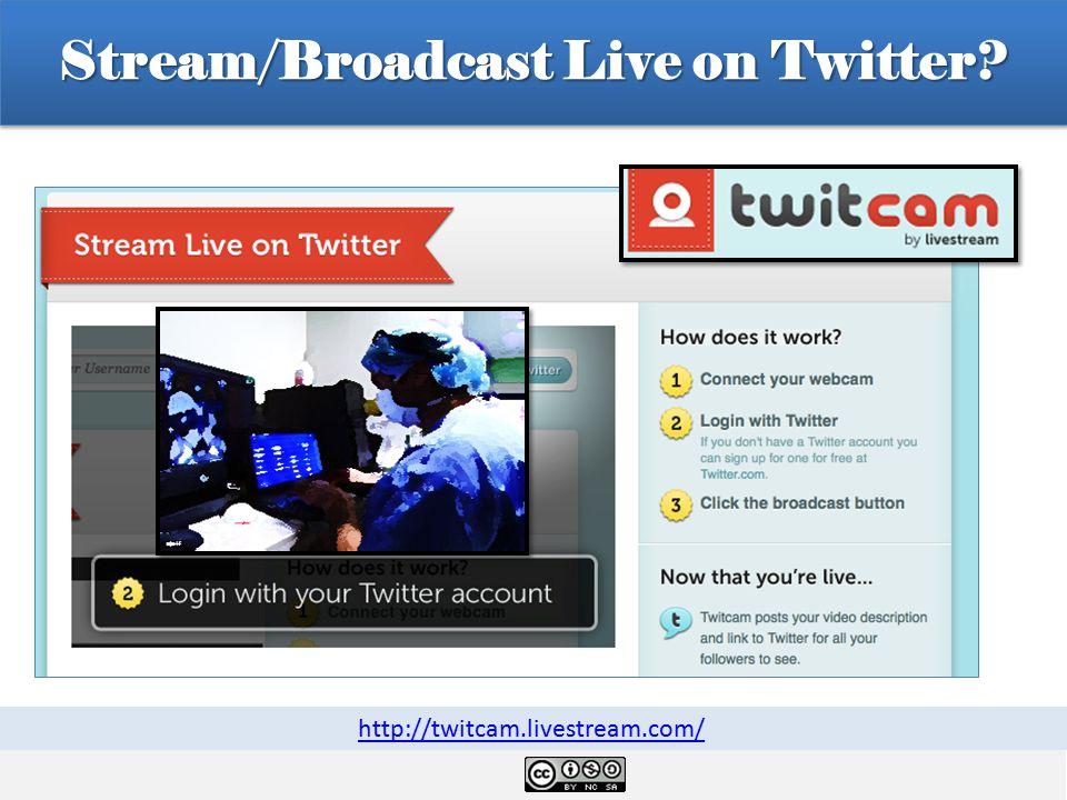 Stream/Broadcast Live on Twitter http://twitcam.livestream.com/