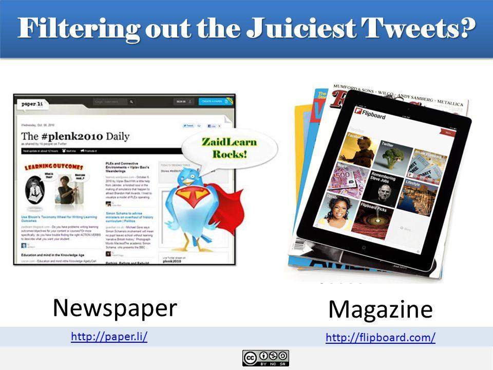 Newspaper Magazine Filtering out the Juiciest Tweets? http://paper.li/ http://flipboard.com/