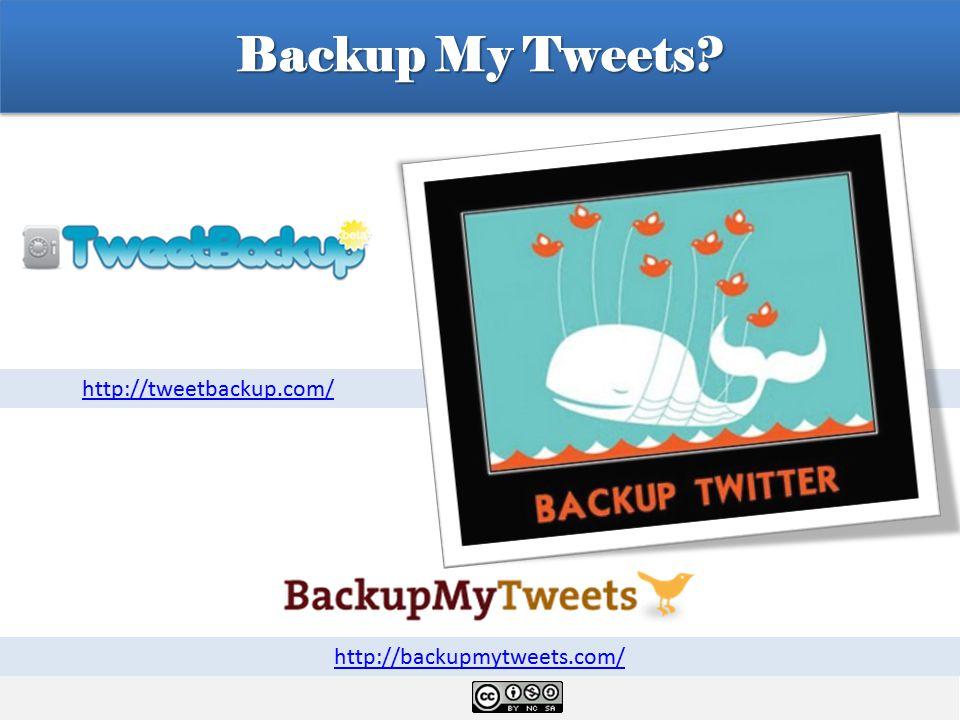 http://tweetbackup.com/ Backup My Tweets http://tweetbackup.com/ http://backupmytweets.com/