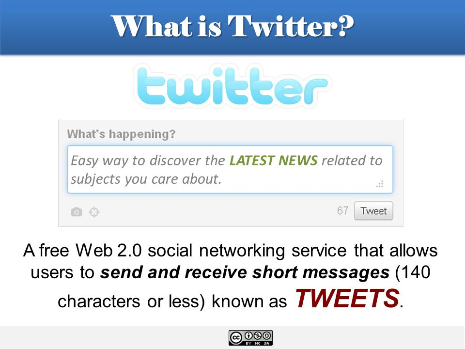 What is Twitter? A free Web 2.0 social networking service that allows users to send and receive short messages (140 characters or less) known as TWEET