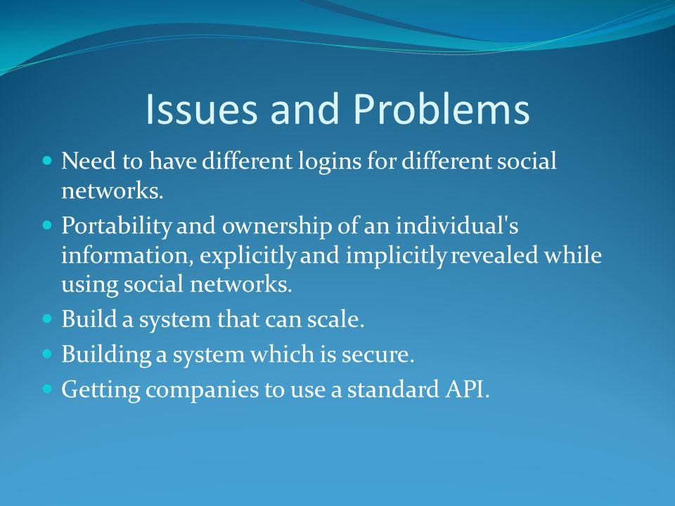Issues and Problems Need to have different logins for different social networks.