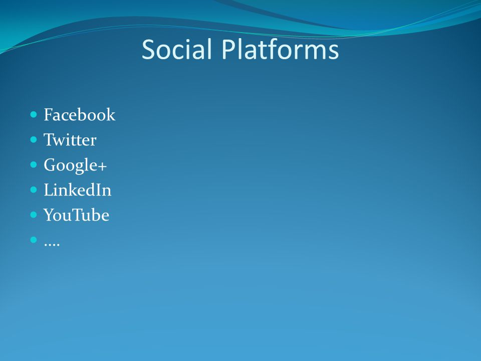 Social Platforms Facebook Twitter Google+ LinkedIn YouTube ….