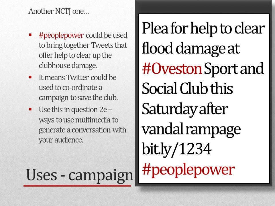 Example: Bearsted story Uses - campaign Another NCTJ one…  #peoplepower could be used to bring together Tweets that offer help to clear up the clubhouse damage.