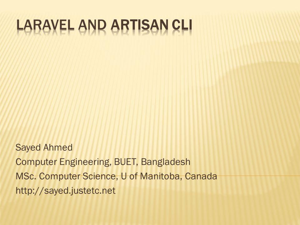 Sayed Ahmed Computer Engineering, BUET, Bangladesh MSc. Computer Science, U of Manitoba, Canada http://sayed.justetc.net