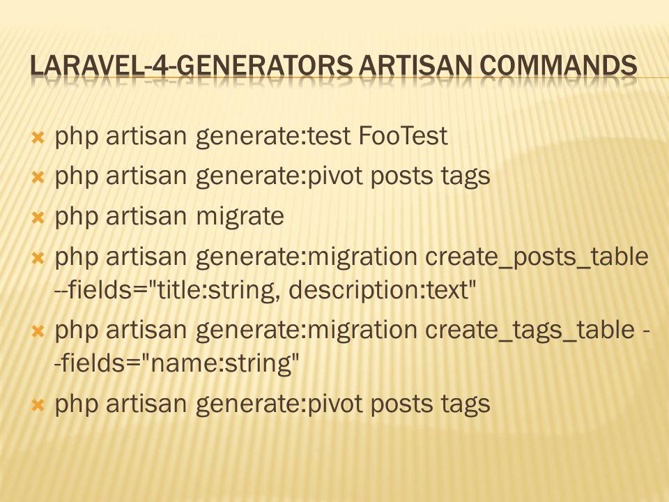  php artisan generate:test FooTest  php artisan generate:pivot posts tags  php artisan migrate  php artisan generate:migration create_posts_table