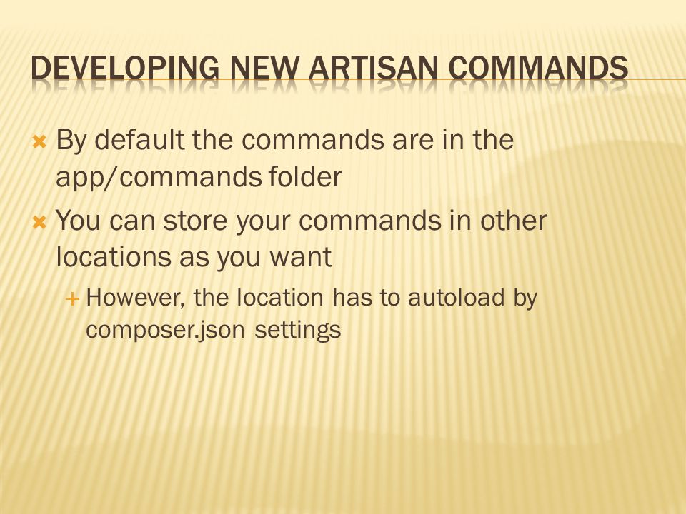  By default the commands are in the app/commands folder  You can store your commands in other locations as you want  However, the location has to a