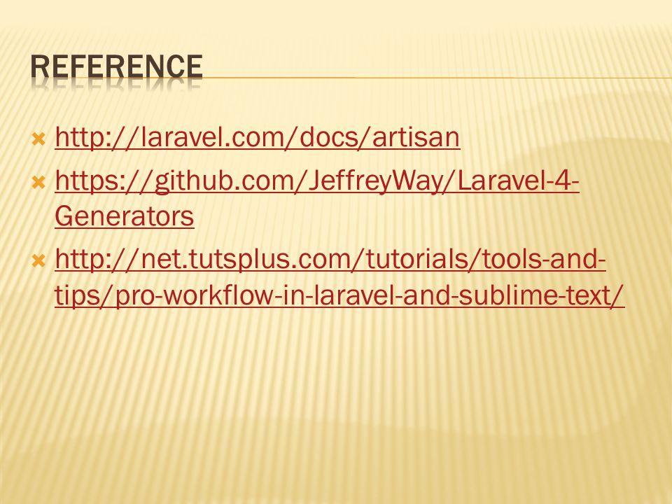  http://laravel.com/docs/artisan http://laravel.com/docs/artisan  https://github.com/JeffreyWay/Laravel-4- Generators https://github.com/JeffreyWay/Laravel-4- Generators  http://net.tutsplus.com/tutorials/tools-and- tips/pro-workflow-in-laravel-and-sublime-text/ http://net.tutsplus.com/tutorials/tools-and- tips/pro-workflow-in-laravel-and-sublime-text/